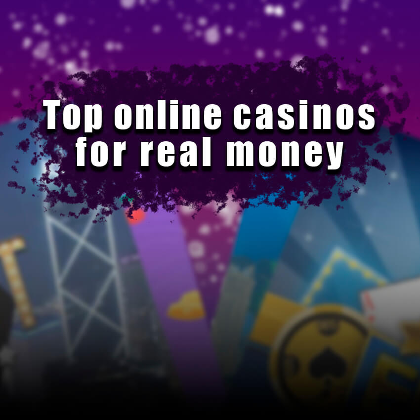 Top Online Casinos For Real Money