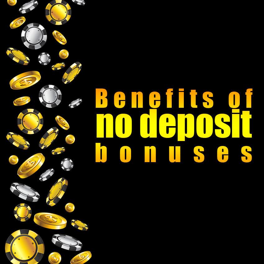 Benefits of no Deposit Bonuses