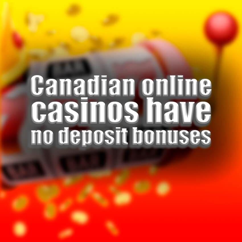Canadian Online Casinos have no Depisit Bonuses