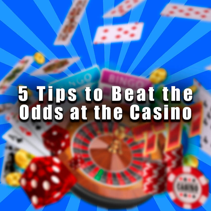 5 Tips to Beat at Thr Casino